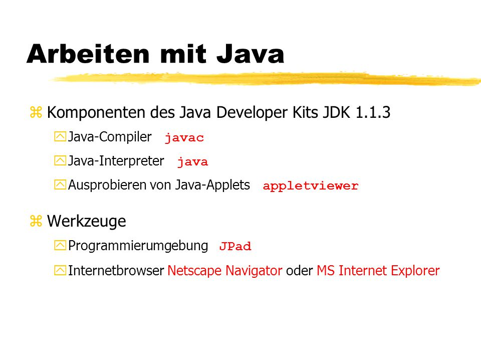 """Beispiel """"Hello World Programm: class HelloJava { public static void main (String args[]) { System.out.println( Hallo Welt! ); } Ausgabe: Hallo Welt!"""
