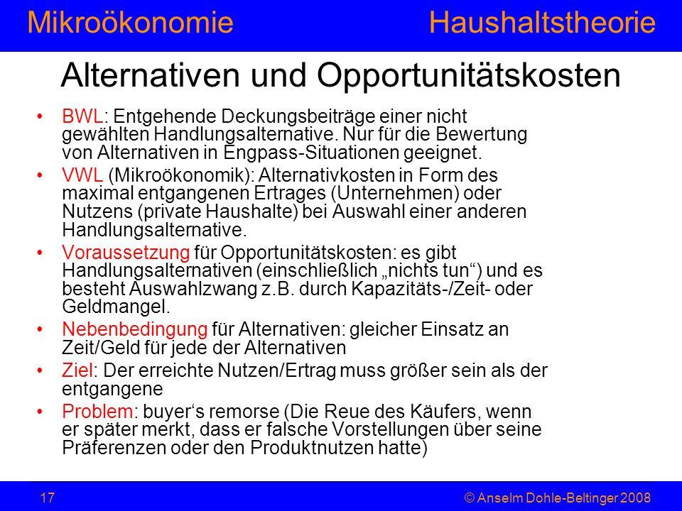 MikroökonomieHaushaltstheorie © Anselm Dohle-Beltinger 200817 Alternativen und Opportunitätskosten BWL: Entgehende Deckungsbeiträge einer nicht gewähl