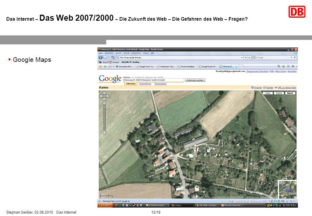 12/18Stephan Geißler, 02.06.2015 Das Internet Das Internet – Das Web 2007/2000 – Die Zukunft des Web – Die Gefahren des Web – Fragen.