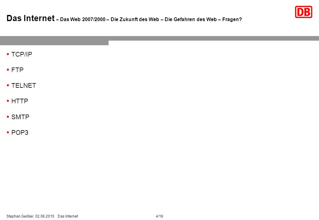 4/18Stephan Geißler, 02.06.2015 Das Internet Das Internet – Das Web 2007/2000 – Die Zukunft des Web – Die Gefahren des Web – Fragen.