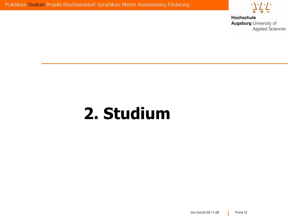 Go-Out M-28.11.08 Folie 11 Betreute Praxisarbeit, e-learning Abgabe Bericht Note aus Seminarnote und Berichtsnote PrüfungszeitSeminar Projekt- und Bet