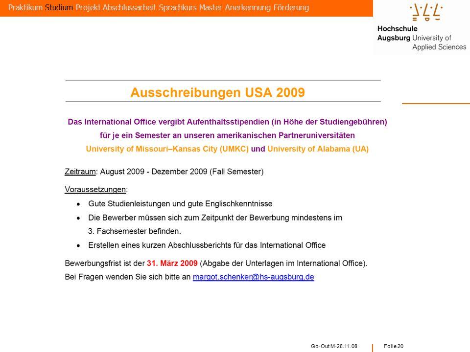 Go-Out M-28.11.08 Folie 19  Studium von mindestens 3 Monaten  Bewerbung über die Fakultät und das Akademische Auslandsamt  Termin: 31.03. für das W