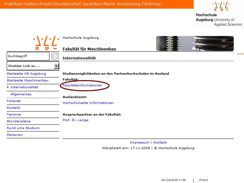 Go-Out M-28.11.08 Folie 2 Wege ins Ausland Praktikum Studium Projekt Abschlussarbeit Sprachkurs Master Anerkennung Förderung 1. Praktikum (Pflicht ode
