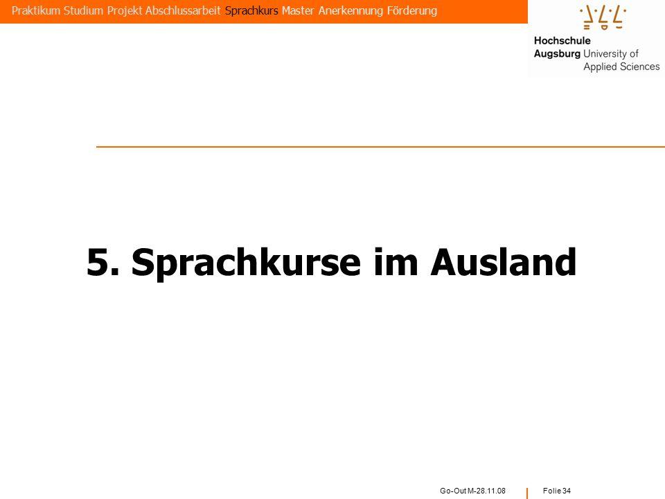 Go-Out M-28.11.08 Folie 33 Finanzierung außerhalb EU Praktikum Studium Projekt Abschlussarbeit Sprachkurs Master Anerkennung Förderung  250 – 400 € R