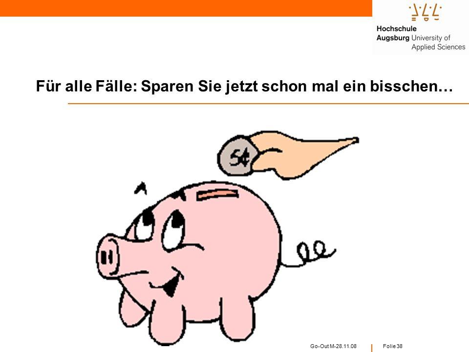 Go-Out M-28.11.08 Folie 37 Master EU: 200 – 300 € monatlich (Erasmus) Außerhalb EU: 250 – 400 € Reisekostenzuschuss Interne Aufenthaltsstipendien: 60 - 250 € monatl.