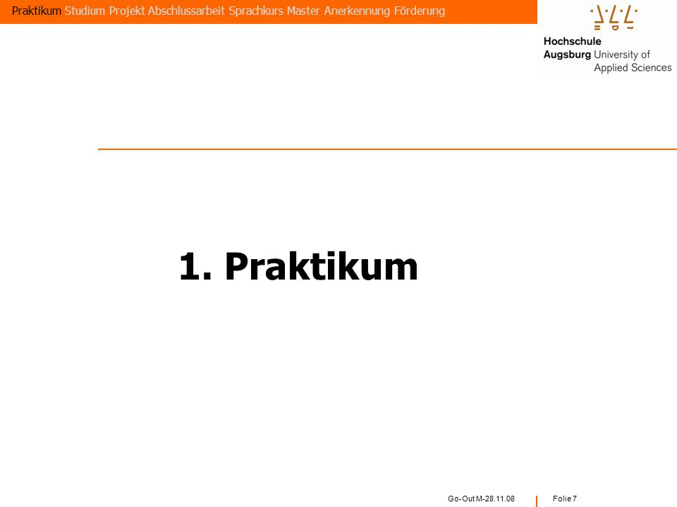 Go-Out M-28.11.08 Folie 7 Praktikum Studium Projekt Abschlussarbeit Sprachkurs Master Anerkennung Förderung 1.
