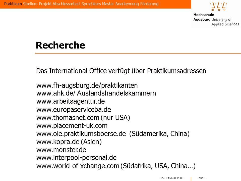 Go-Out M-28.11.08 Folie 19  Studium von mindestens 3 Monaten  Bewerbung über die Fakultät und das Akademische Auslandsamt  Termin: 31.03.