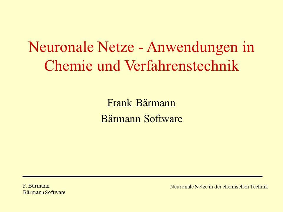 Neuronale Netze - Anwendungen in Chemie und Verfahrenstechnik Frank Bärmann Bärmann Software F. Bärmann Bärmann Software Neuronale Netze in der chemis