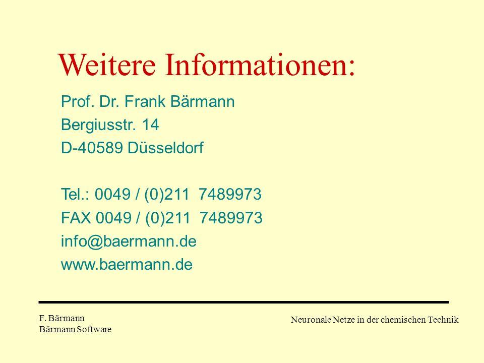 F. Bärmann Bärmann Software Neuronale Netze in der chemischen Technik Weitere Informationen: Prof. Dr. Frank Bärmann Bergiusstr. 14 D-40589 Düsseldorf