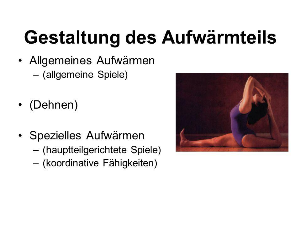 Gestaltung des Aufwärmteils Allgemeines Aufwärmen –(allgemeine Spiele) (Dehnen) Spezielles Aufwärmen –(hauptteilgerichtete Spiele) –(koordinative Fähi