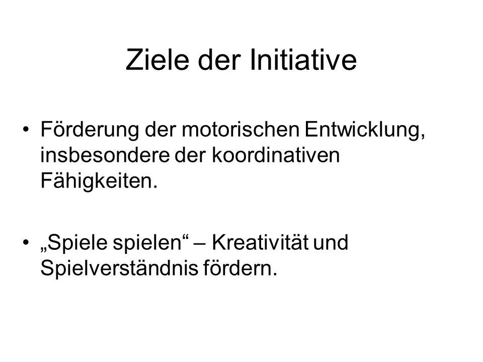 """Ziele der Initiative Förderung der motorischen Entwicklung, insbesondere der koordinativen Fähigkeiten. """"Spiele spielen"""" – Kreativität und Spielverstä"""