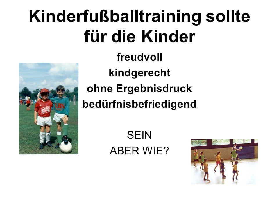 Kinderfußballtraining sollte für die Kinder freudvoll kindgerecht ohne Ergebnisdruck bedürfnisbefriedigend SEIN ABER WIE?