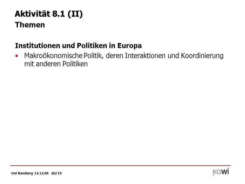 Uni Bamberg 12.12.06 dd/19 Aktivität 8.1 (II) Themen Institutionen und Politiken in Europa Makroökonomische Politik, deren Interaktionen und Koordinierung mit anderen Politiken