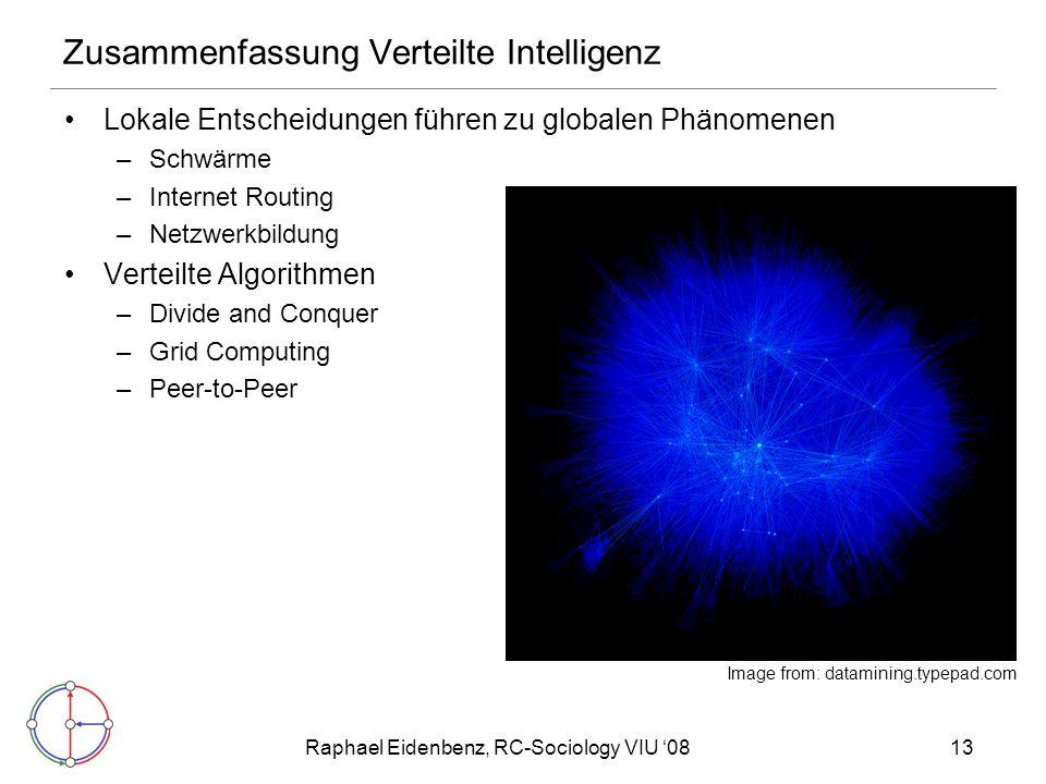 Raphael Eidenbenz, RC-Sociology VIU '0813 Zusammenfassung Verteilte Intelligenz Lokale Entscheidungen führen zu globalen Phänomenen –Schwärme –Interne