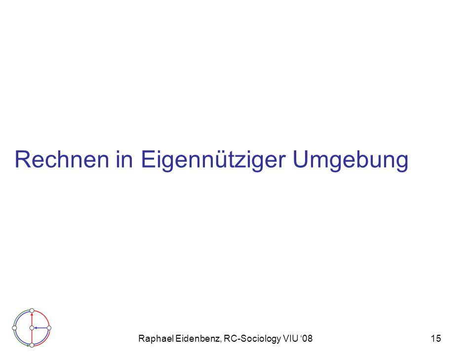 Raphael Eidenbenz, RC-Sociology VIU '0815 Rechnen in Eigennütziger Umgebung