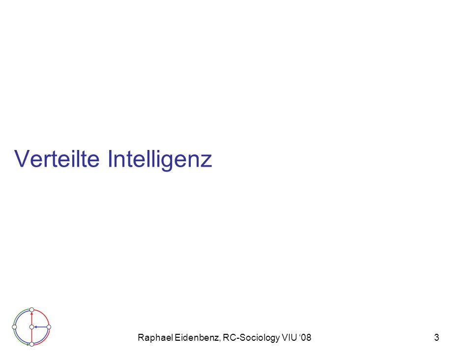 Raphael Eidenbenz, RC-Sociology VIU '083 Verteilte Intelligenz