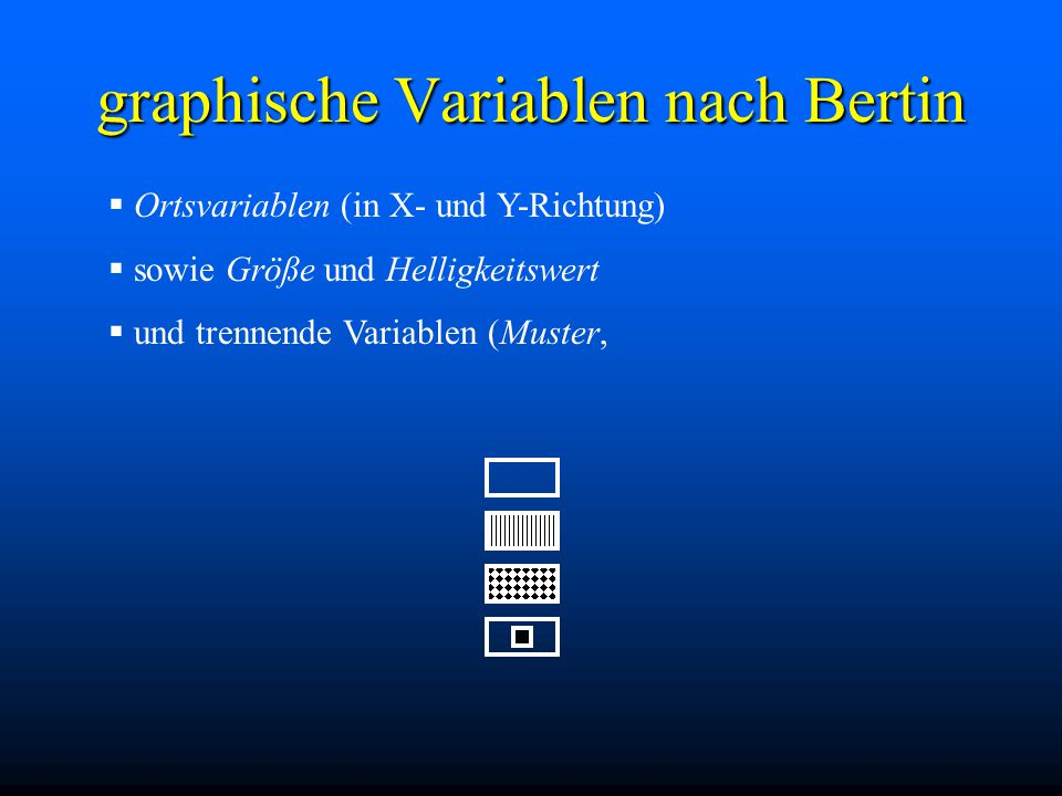 graphische Variablen nach Bertin  Ortsvariablen (in X- und Y-Richtung)  sowie Größe und Helligkeitswert  und trennende Variablen (Muster,