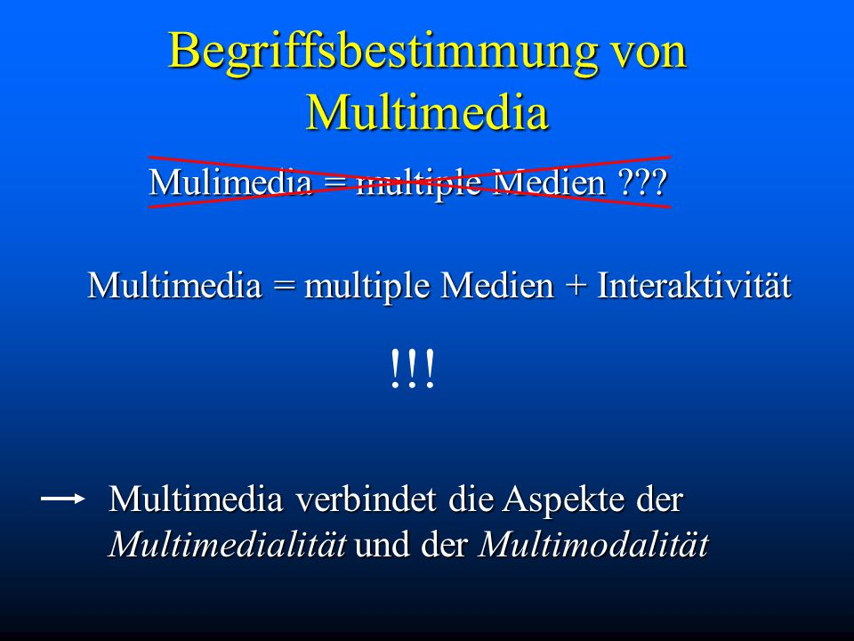 Begriffsbestimmung von Multimedia Mulimedia = multiple Medien .