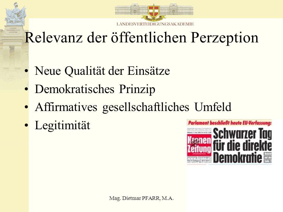 Mag. Dietmar PFARR, M.A.3 Relevanz der öffentlichen Perzeption Neue Qualität der Einsätze Demokratisches Prinzip Affirmatives gesellschaftliches Umfel