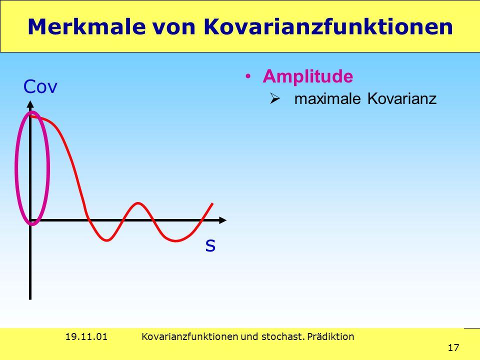 19.11.01Kovarianzfunktionen und stochast. Prädiktion 17 Merkmale von Kovarianzfunktionen s Cov Amplitude  maximale Kovarianz