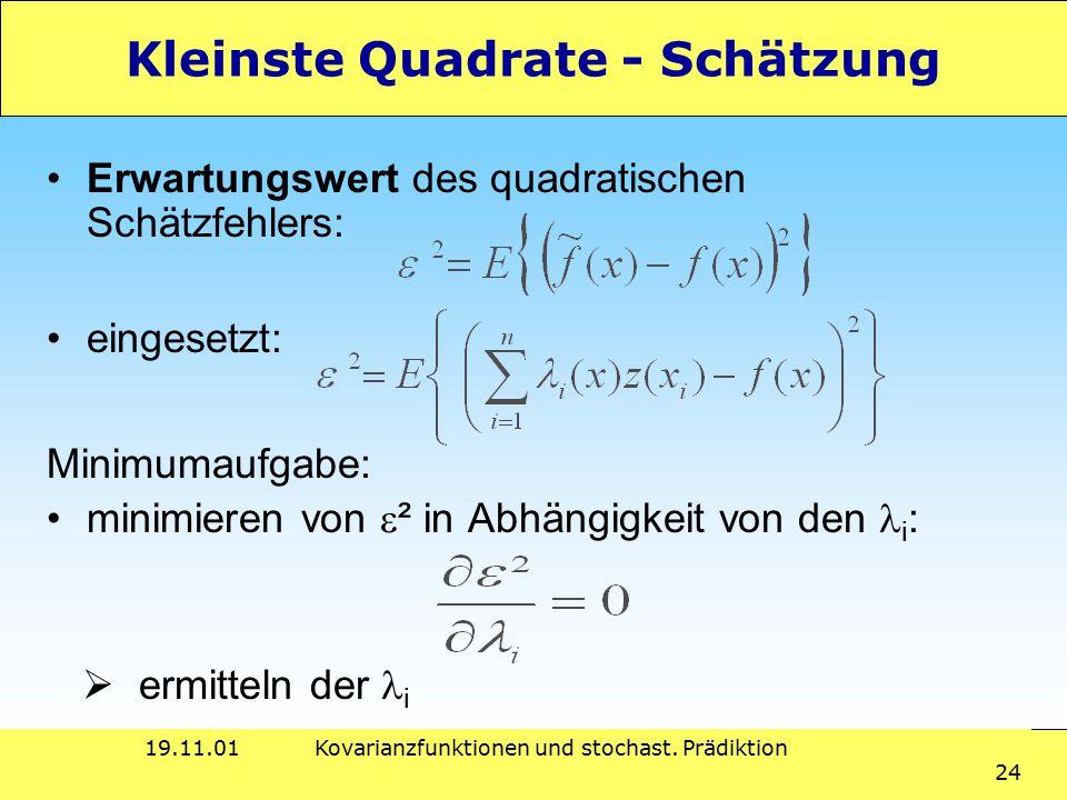 19.11.01Kovarianzfunktionen und stochast. Prädiktion 24 Kleinste Quadrate - Schätzung Minimumaufgabe: minimieren von  ² in Abhängigkeit von den i : e