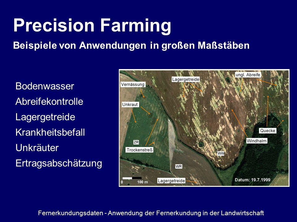 Precision Farming Beispiele von Anwendungen in großen Maßstäben Bodenwasser Abreifekontrolle Lagergetreide Krankheitsbefall Unkräuter Ertragsabschätzung Fernerkundungsdaten - Anwendung der Fernerkundung in der Landwirtschaft