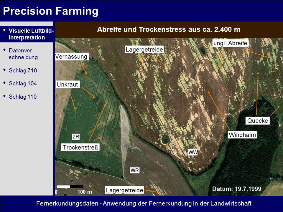 Abreife und Trockenstress aus ca. 2.400 m Visuelle Luftbild- interpretation Datenver- schneidung Schlag 710 Schlag 104 Schlag 110 Precision Farming