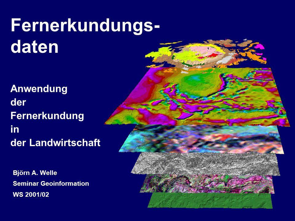 Anwendung der Fernerkundung in der Landwirtschaft Björn A. Welle Seminar Geoinformation WS 2001/02 Fernerkundungs- daten