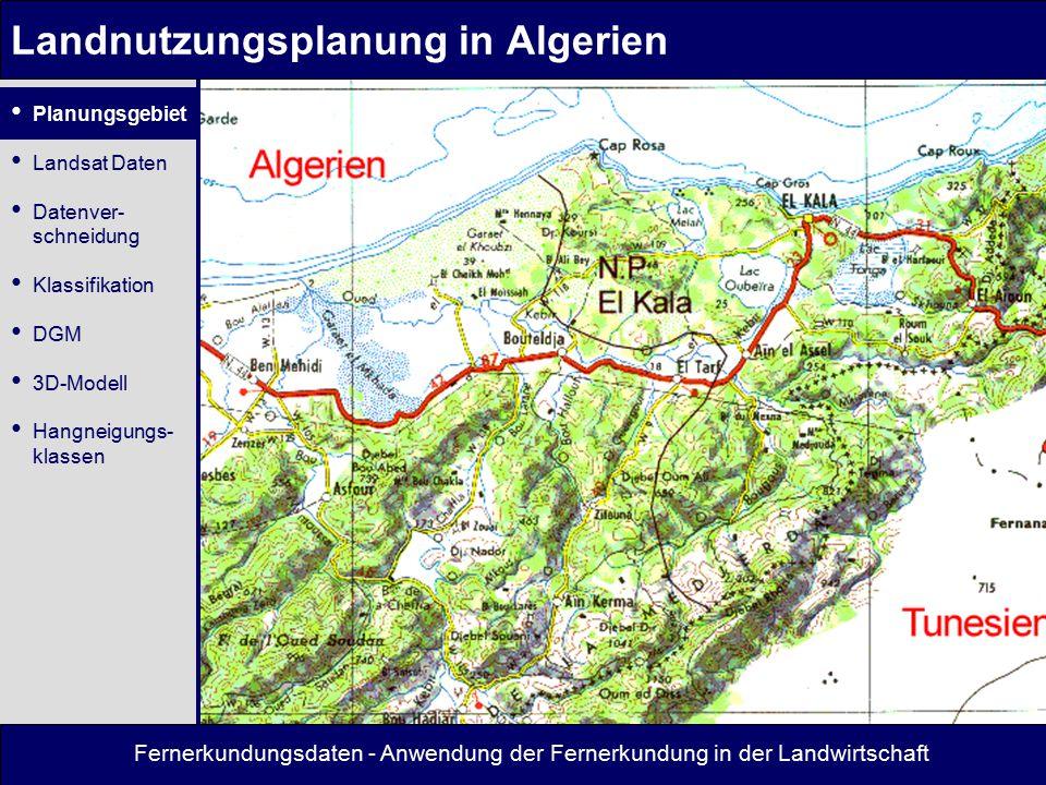 Fernerkundungsdaten - Anwendung der Fernerkundung in der Landwirtschaft Landnutzungsplanung in Algerien Landsat TM IR-Mosaik Planungsgebiet Landsat Daten Datenver- schneidung Klassifikation DGM 3D-Modell Hangneigungs- klassen