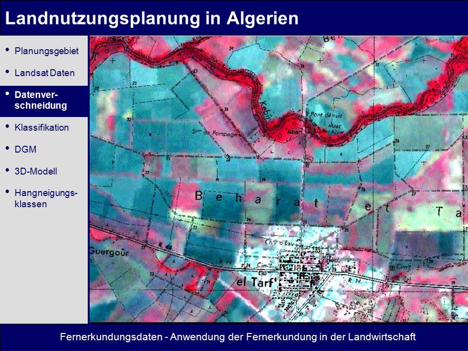 Fernerkundungsdaten - Anwendung der Fernerkundung in der Landwirtschaft Landnutzungsplanung in Algerien Spektralprofile einiger wichtiger Baumarten (generalisiert) Planungsgebiet Landsat Daten Datenver- schneidung Klassifikation DGM 3D-Modell Hangneigungs- klassen