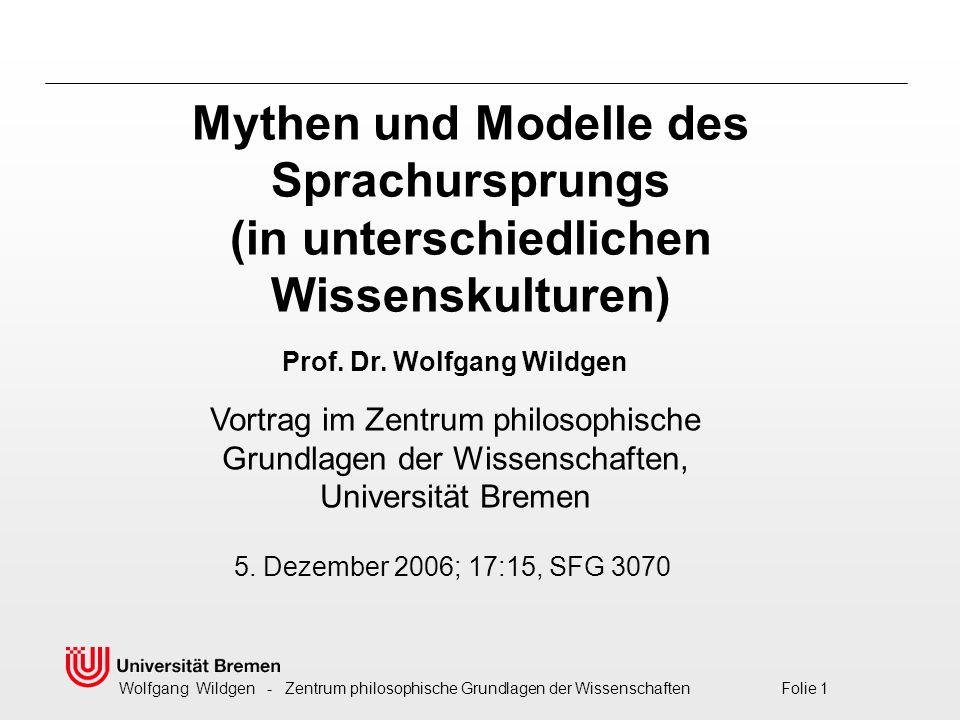 Wolfgang Wildgen - Zentrum philosophische Grundlagen der Wissenschaften Folie 1 Mythen und Modelle des Sprachursprungs (in unterschiedlichen Wissenskulturen) 5.