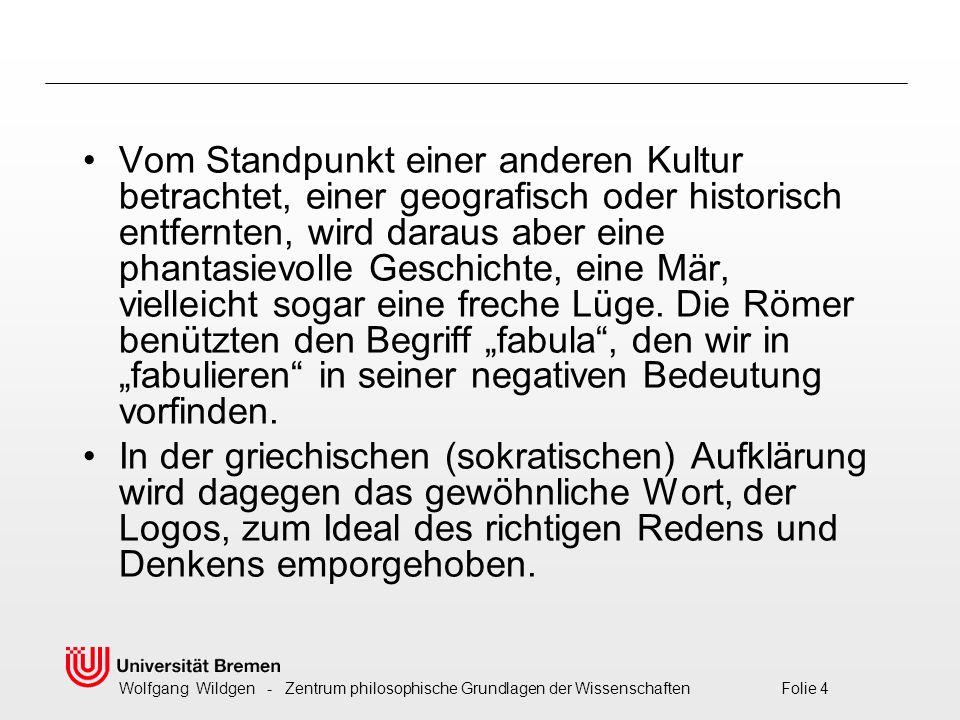 Wolfgang Wildgen - Zentrum philosophische Grundlagen der Wissenschaften Folie 15 Mythische Grundlagen moderner Modelle Sicher gab es vor der Jungsteinzeit (dem Neolithikum) ganz andere Kulturen und Mythen.