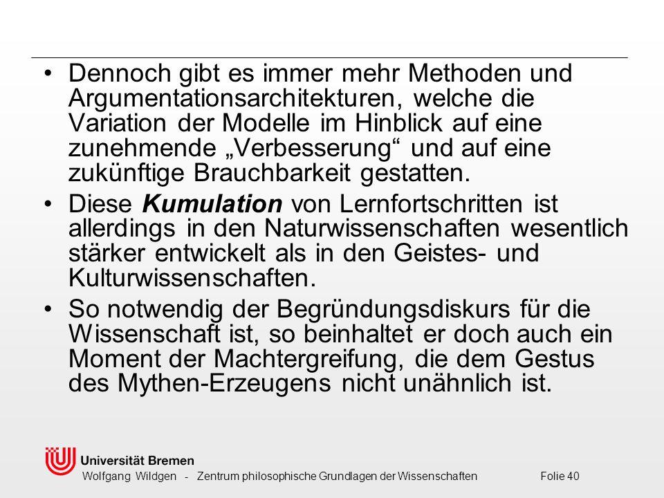 """Wolfgang Wildgen - Zentrum philosophische Grundlagen der Wissenschaften Folie 40 Dennoch gibt es immer mehr Methoden und Argumentationsarchitekturen, welche die Variation der Modelle im Hinblick auf eine zunehmende """"Verbesserung und auf eine zukünftige Brauchbarkeit gestatten."""