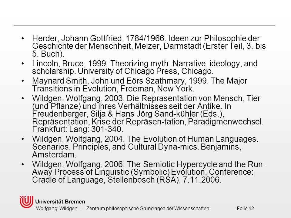 Wolfgang Wildgen - Zentrum philosophische Grundlagen der Wissenschaften Folie 42 Herder, Johann Gottfried, 1784/1966.
