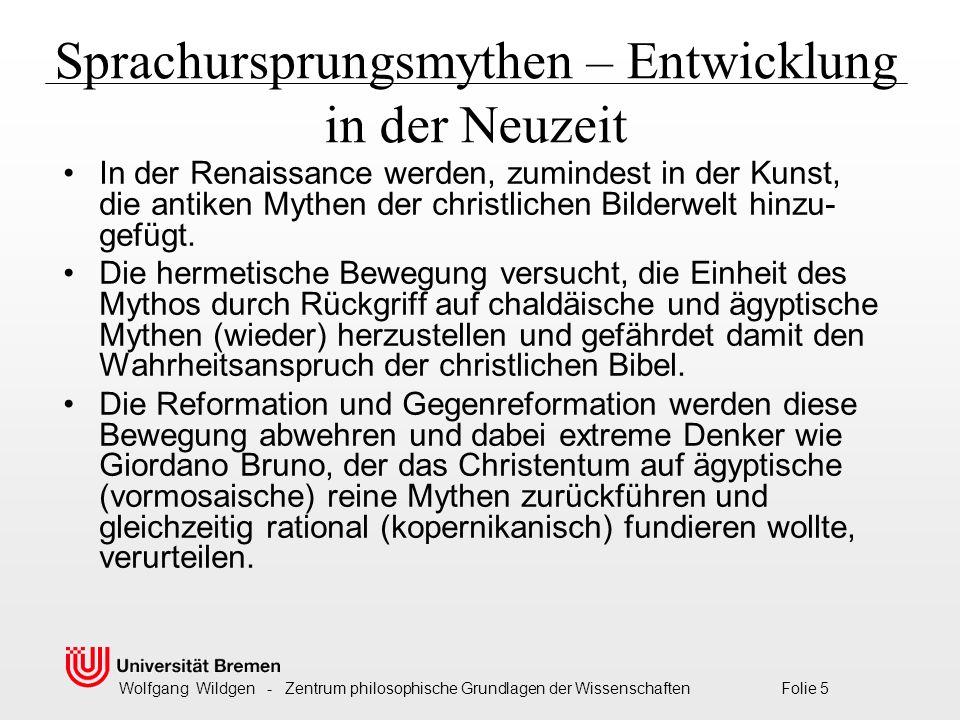 Wolfgang Wildgen - Zentrum philosophische Grundlagen der Wissenschaften Folie 16 Die biblische Erzählung der Schöpfung Im ersten Buch Moses (Genesis) werden zwei Schöpfungs- mythen zusammengefügt: Gott schuf die Welt in sechs Tagen.