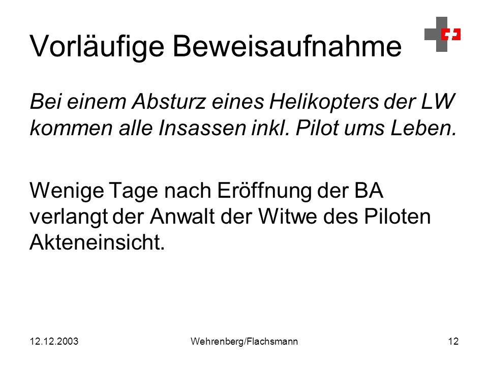 12.12.2003Wehrenberg/Flachsmann12 Vorläufige Beweisaufnahme Bei einem Absturz eines Helikopters der LW kommen alle Insassen inkl.