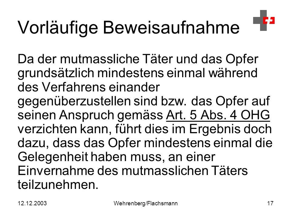 12.12.2003Wehrenberg/Flachsmann17 Vorläufige Beweisaufnahme Da der mutmassliche Täter und das Opfer grundsätzlich mindestens einmal während des Verfahrens einander gegenüberzustellen sind bzw.