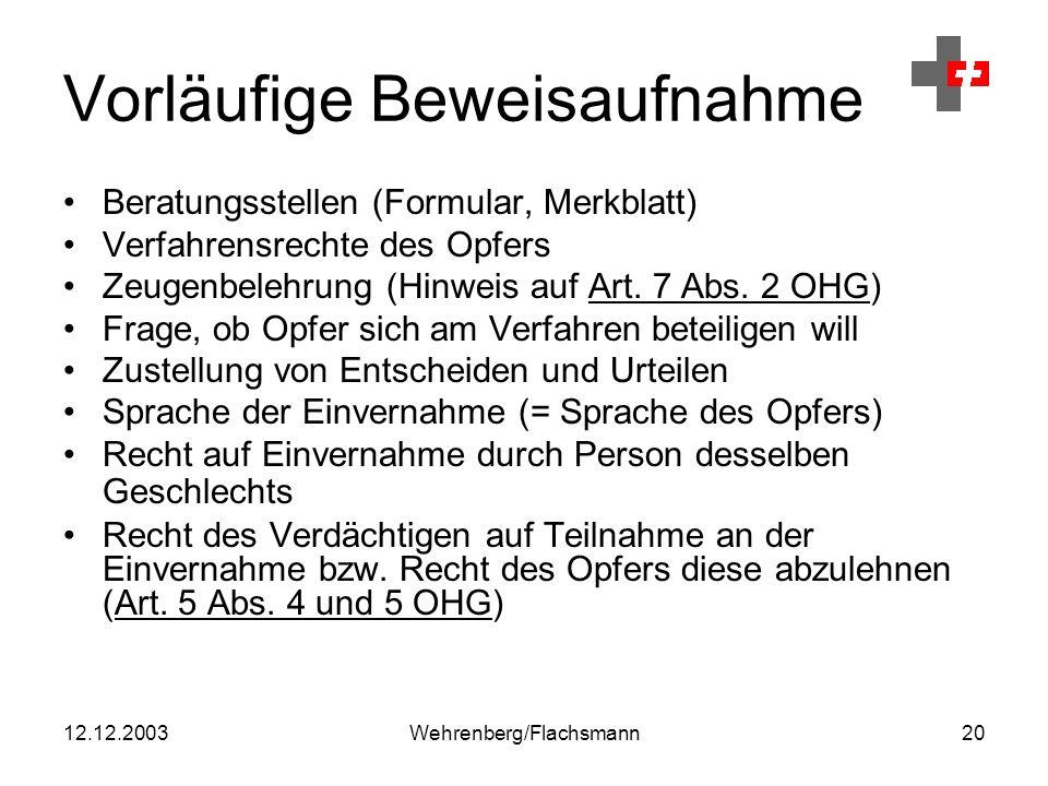 12.12.2003Wehrenberg/Flachsmann20 Vorläufige Beweisaufnahme Beratungsstellen (Formular, Merkblatt) Verfahrensrechte des Opfers Zeugenbelehrung (Hinweis auf Art.