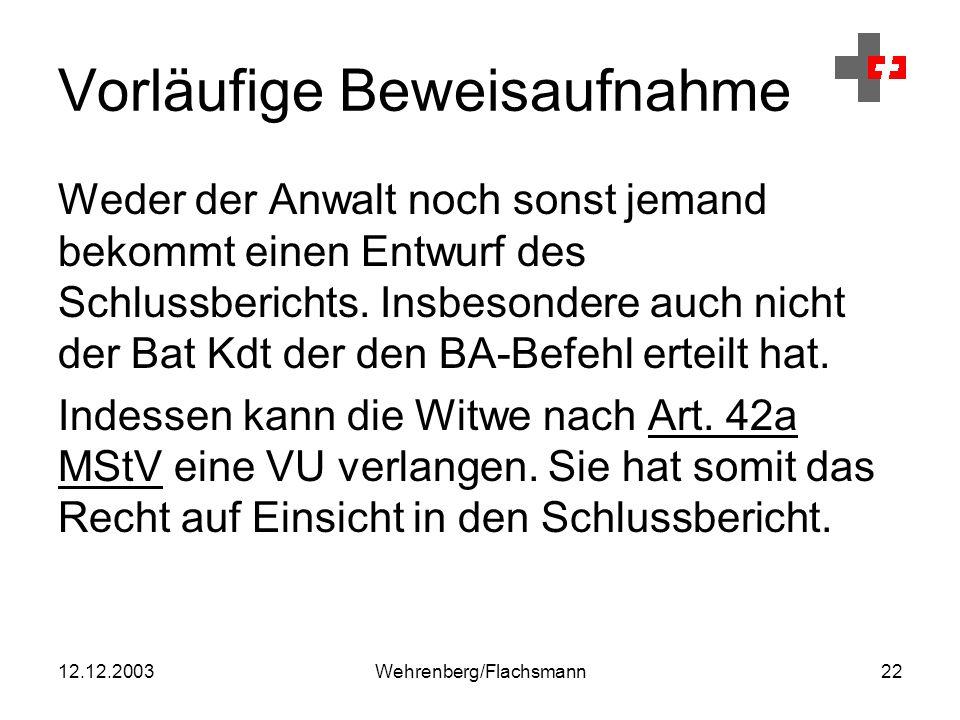 12.12.2003Wehrenberg/Flachsmann22 Vorläufige Beweisaufnahme Weder der Anwalt noch sonst jemand bekommt einen Entwurf des Schlussberichts.