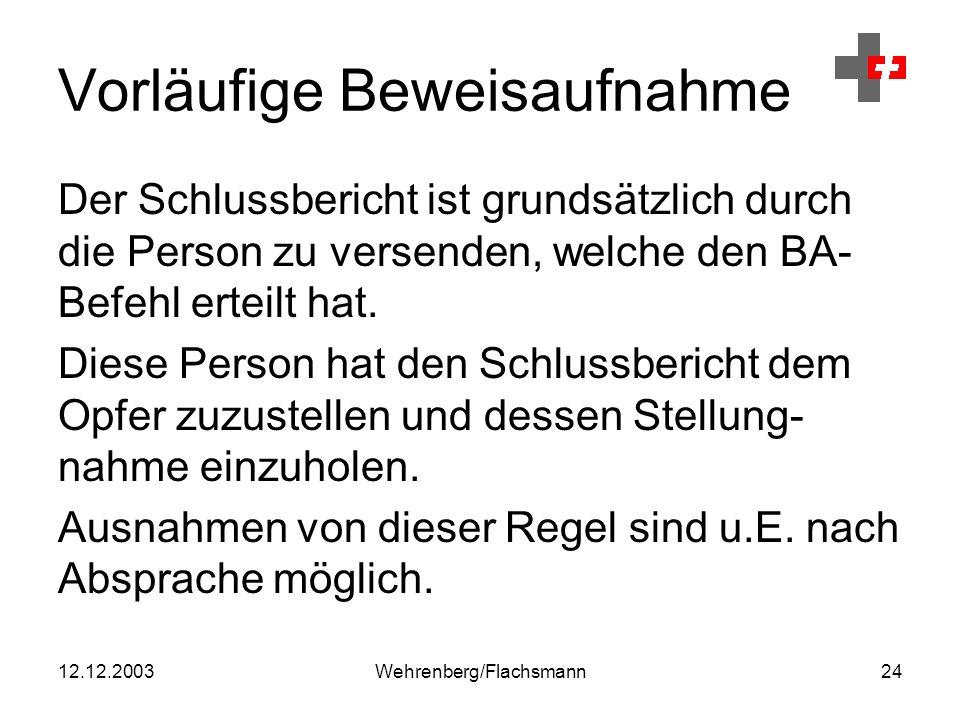 12.12.2003Wehrenberg/Flachsmann24 Vorläufige Beweisaufnahme Der Schlussbericht ist grundsätzlich durch die Person zu versenden, welche den BA- Befehl erteilt hat.
