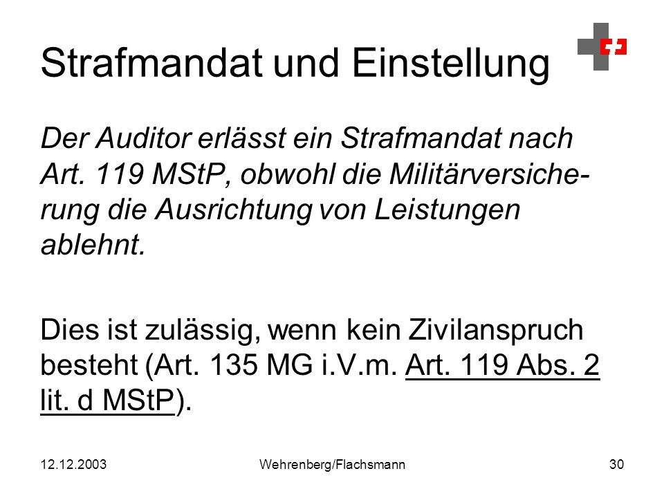 12.12.2003Wehrenberg/Flachsmann30 Strafmandat und Einstellung Der Auditor erlässt ein Strafmandat nach Art.