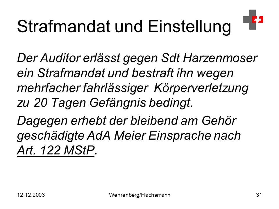 12.12.2003Wehrenberg/Flachsmann31 Strafmandat und Einstellung Der Auditor erlässt gegen Sdt Harzenmoser ein Strafmandat und bestraft ihn wegen mehrfacher fahrlässiger Körperverletzung zu 20 Tagen Gefängnis bedingt.