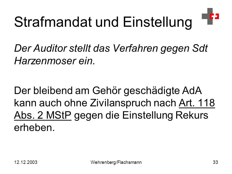 12.12.2003Wehrenberg/Flachsmann33 Strafmandat und Einstellung Der Auditor stellt das Verfahren gegen Sdt Harzenmoser ein.