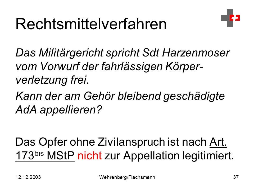12.12.2003Wehrenberg/Flachsmann37 Rechtsmittelverfahren Das Militärgericht spricht Sdt Harzenmoser vom Vorwurf der fahrlässigen Körper- verletzung frei.