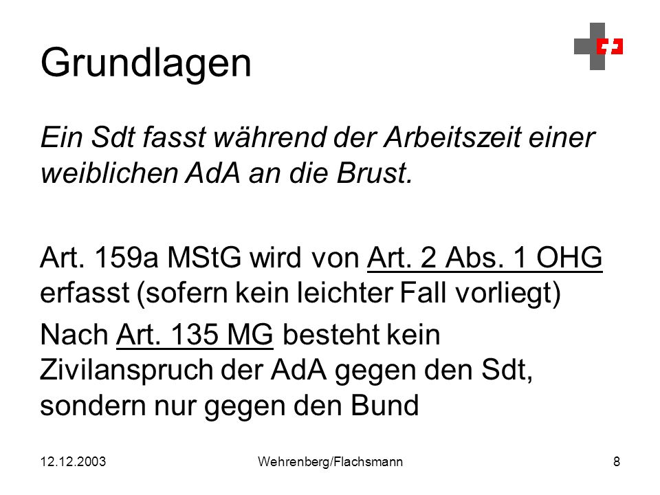 12.12.2003Wehrenberg/Flachsmann29 Voruntersuchung Der Opferanwalt möchte vom UR wissen, wie er den Fall bei der Militärversicherung anmelden soll.