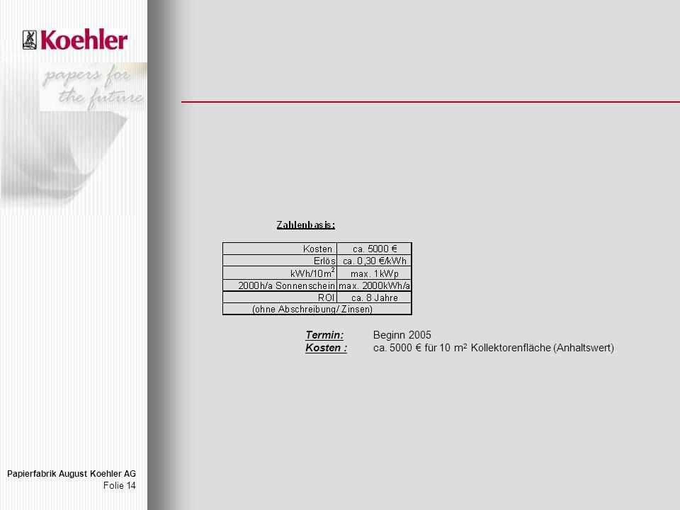 Papierfabrik August Koehler AG Folie 14 Termin: Beginn 2005 Kosten :ca.