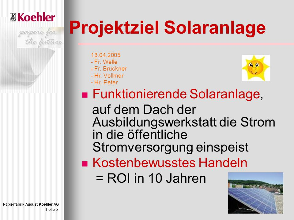 Papierfabrik August Koehler AG Folie 5 Projektziel Solaranlage 13.04.2005 - Fr.