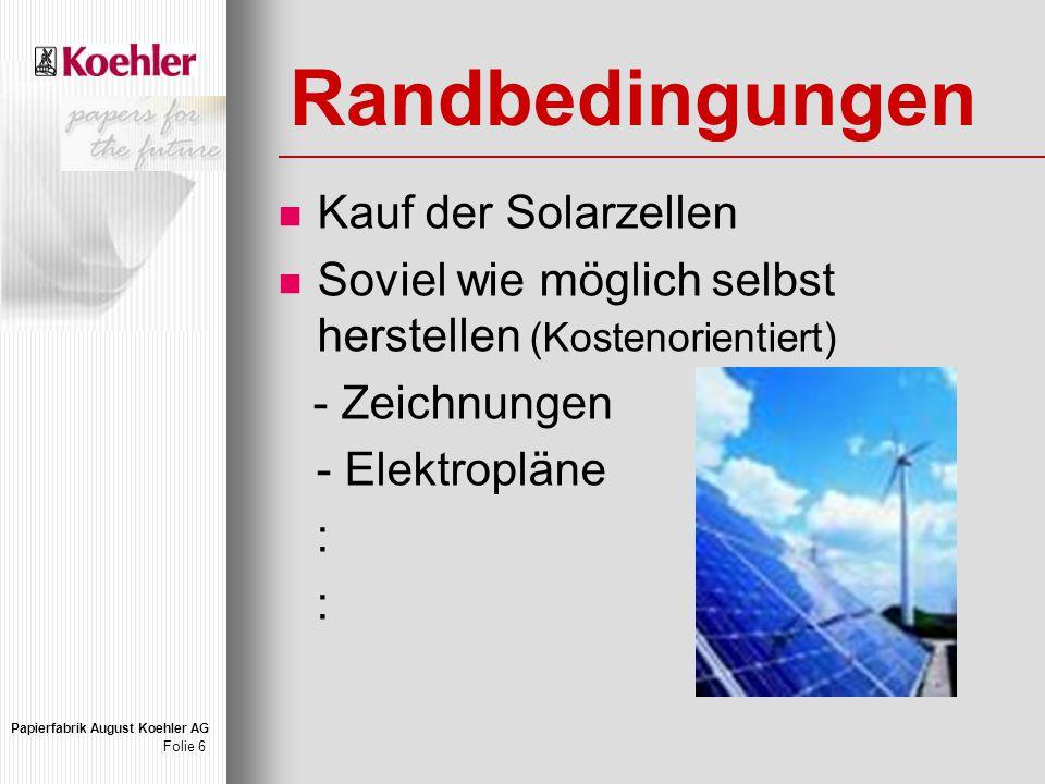Papierfabrik August Koehler AG Folie 6 Randbedingungen Kauf der Solarzellen Soviel wie möglich selbst herstellen (Kostenorientiert) - Zeichnungen - Elektropläne :