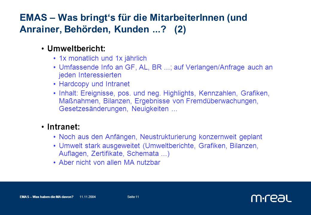 11.11.2004EMAS – Was haben die MA davon?Seite 11 EMAS – Was bringt's für die MitarbeiterInnen (und Anrainer, Behörden, Kunden....