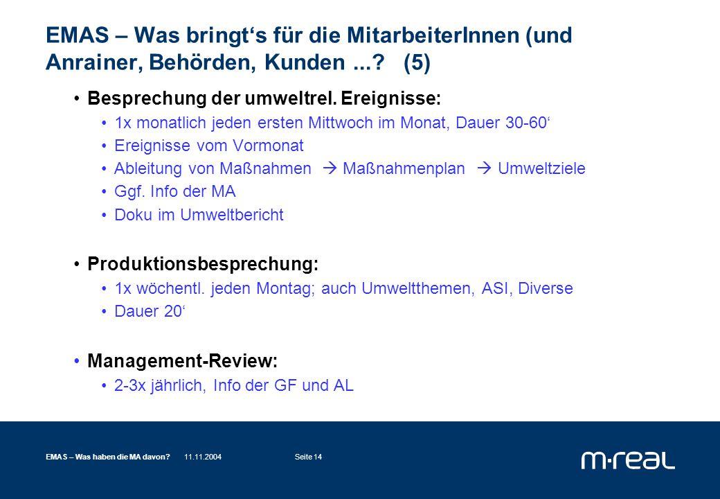 11.11.2004EMAS – Was haben die MA davon?Seite 14 EMAS – Was bringt's für die MitarbeiterInnen (und Anrainer, Behörden, Kunden....